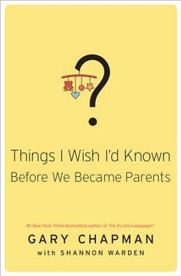 Things I Wish I'd Known Before We Became Parents - eBook  -     By: Gary D. Chapman, Shannon Warden