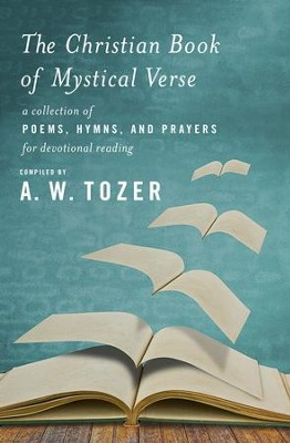 The Christian Book of Mystical Verse: A Collection of Poems, Hymns, and Prayers for Devotional Reading - eBook  -     By: A.W. Tozer