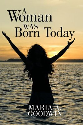A Woman Was Born Today - eBook  -     By: Maria Goodwin