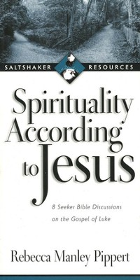 Spirituality According to Jesus: Eight Seeker Bible Discussions on the Gospel of Luke  -     By: Rebecca Manley Pippert