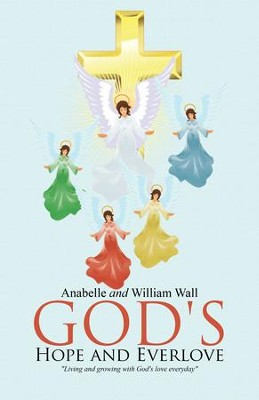God's Hope and Everlove - eBook  -     By: Anabelle Wall, William Wall
