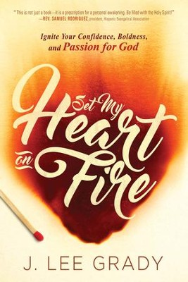 Set My Heart on Fire: Ignite Your Confidence, Boldness, and Passion for God - eBook  -     By: J. Lee Grady