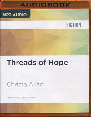 #5: Threads of Hope - unabridged audio book on CD  -     Narrated By: Cynthia Barrett     By: Christa Allan