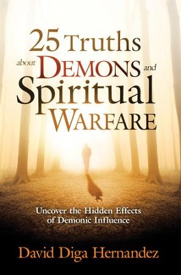 25 Truths About Demons and Spiritual Warfare: Uncover the Hidden Effects of Demonic Influence - eBook  -     By: David Hernandez