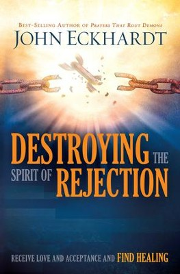 Destroying the Spirit of Rejection: Receive love and acceptance and fnd healing - eBook  -     By: John Eckhardt