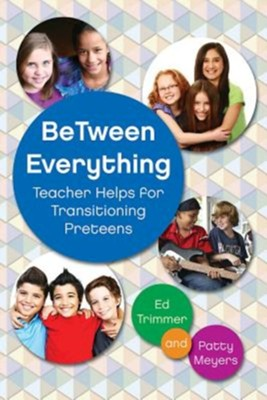 BeTween Everything, Revised edition: Teacher Helps for Transitioning Tweens  -     By: Edward Trimmer, Patricia Ann Meyers