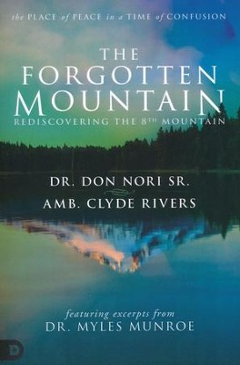 The Forgotten Mountain: Your Place of Peace in a World at War - eBook  -     By: Don Nori Sr., Clyde Rivers, Dr. Myles Monroe