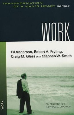 Transformation of a Man's Heart Series: Work   -     By: Fil Anderson, Robert Fryling, Craig Glass