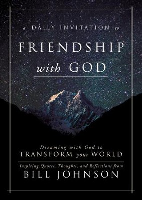 A Daily Invitation to Friendship with God: Dreaming With God to Transform Your World - eBook  -     By: Bill Johnson