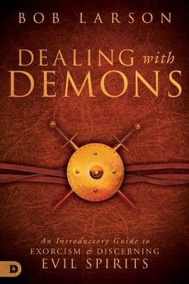 Dealing with Demons: An Introductory Guide to Exorcism and Discerning Evil Spirits - eBook  -     By: Bob Larson