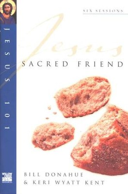 Sacred Friend, Jesus 101 Series   -     By: Bill Donahue, Keri Wyatt Kent