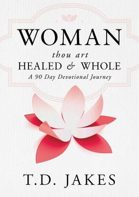 Woman, Thou Art Healed and Whole: A 90 Day Devotional Journey - eBook  -     By: T.D Jakes