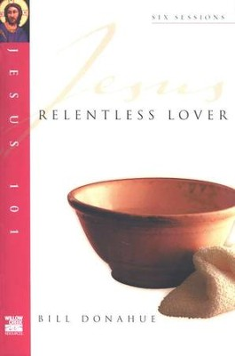 Relentless Lover, Jesus 101 Series   -     By: Bill Donahue