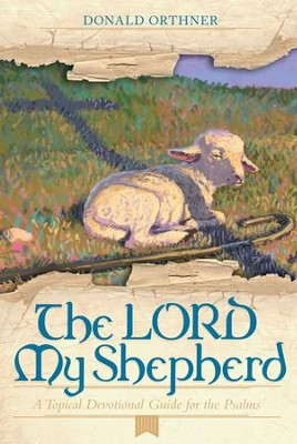The LORD My Shepherd: A Topical Devotional Guide for the Psalms - eBook  -     By: Donald Orthner