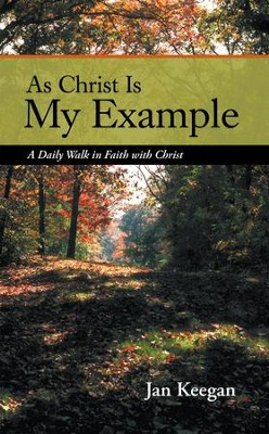 As Christ Is My Example: A Daily Walk in Faith with Christ - eBook  -     By: Jan Keegan