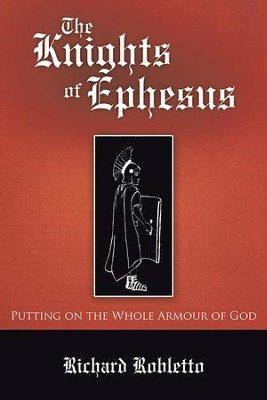 The Knights of Ephesus: Putting on the Whole Armour of God - eBook  -     By: Richard Robletto