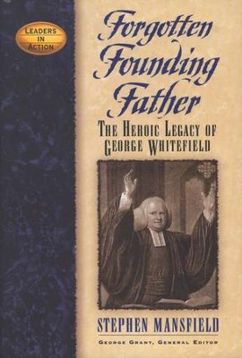 Forgotten Founding Father: The Heroic Legacy of George Whitefield  -     By: Stephen Mansfield