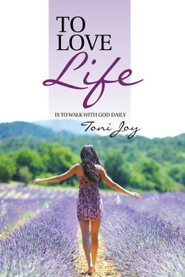 To Love Life: Is to Walk with God Daily - eBook  -     By: Toni Joy