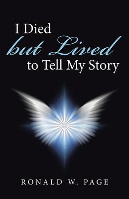 I Died but Lived to Tell My Story - eBook  -     By: Ronald W. Page