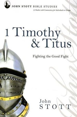 1 Timothy & Titus: Fighting the Good Fight, John Stott Bible Studies  -     By: John Stott