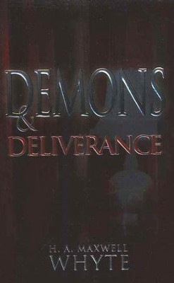 Demons and Deliverance (Previously titled Casting Out Demons) - Slightly Imperfect  -     By: H.A. Maxwell Whyte