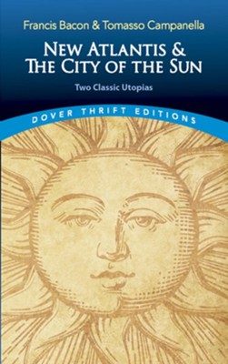 New Atlantis and The City of the Sun  -     By: Francis Bacon, Tomasso Campanella