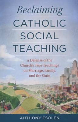Reclaiming Catholic Social Teaching  -     By: Anthony Esolen