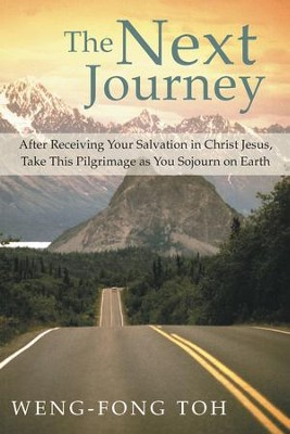 The Next Journey: After Receiving Your Salvation in Christ Jesus, Take This Pilgrimage as You Sojourn on Earth - eBook  -     By: Weng Fong Toh