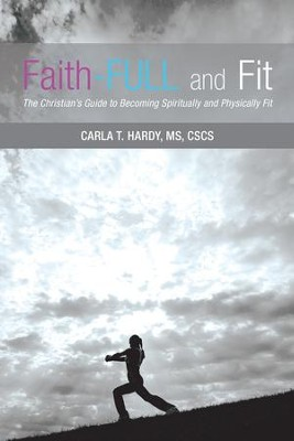 Faith-FULL and Fit: The Christian's Guide to Becoming Spiritually and Physically Fit - eBook  -     By: Carla T. Hardy MS