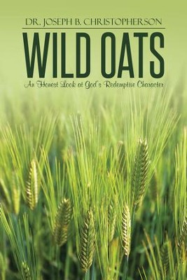 Wild Oats: An Honest Look at God's Redemptive Character - eBook  -     By: Dr. Joseph B. Christopherson