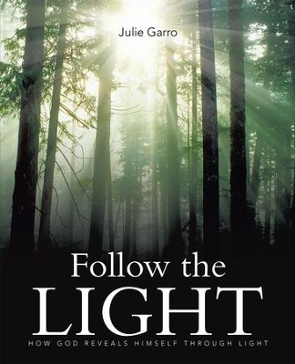 Follow the Light: How God Reveals Himself through Light - eBook  -     By: Julie Garro