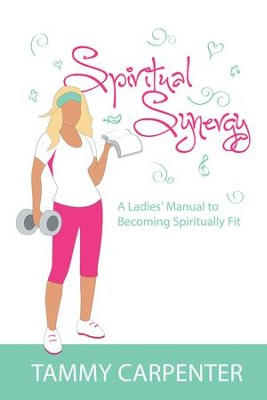 Spiritual Synergy: A Ladies' Manual to Becoming Spiritually Fit - eBook  -     By: Tammy Carpenter