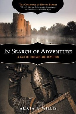 In Search of Adventure: A Tale of Courage and Devotion - eBook  -     By: Alicia A. Willis