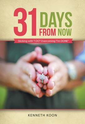 31 Days from Now: Sticking with I DO Overcoming I'm DONE - eBook  -     By: Kenneth Koon