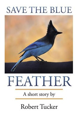 Save the Blue Feather - eBook  -     By: Robert Tucker