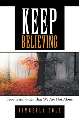Keep Believing: True Testimonies That We Are Not Alone - eBook  -     By: Kimberly Gold