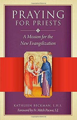 Praying for Priests: A Mission for the New Evangelization: Reflections, Testimonies, and Rosaries  -     By: Kathleen Beckman, Mitch Pacwa