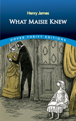 What Maisie Knew  -     By: Henry James