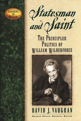 Statesman and Saint: The Principled Politics of William Wilberforce  -     By: David Vaughan