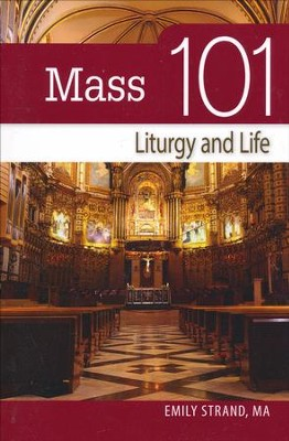 Mass 101: Liturgy and Life  -     By: Emily Strand