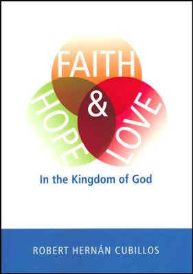 Faith, Hope, and Love in the Kingdom of God [Paperback]   -     By: Robert Hernan Cubillos
