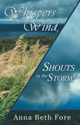 Whispers in the Wind, Shouts in the Storm! - eBook  -     By: Anna Beth Fore