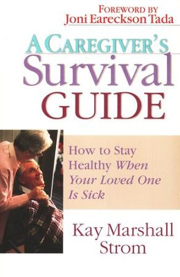 A Caregiver's Survival Guide: How to Stay Healthy When Your Loved One Is Sick  -     By: Kay Marshall Strom