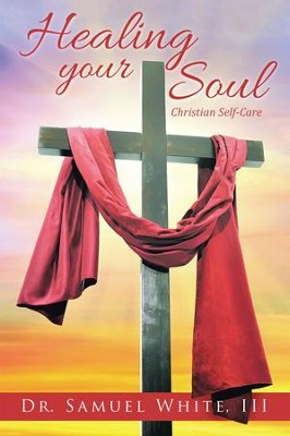 Healing Your Soul: Christian Self-Care - eBook  -     By: Dr. Samuel White III