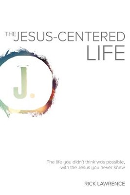 The Jesus-Centered Life: The life you didn't think was possible, with the Jesus you never knew. - eBook  -     By: Rick Lawrence