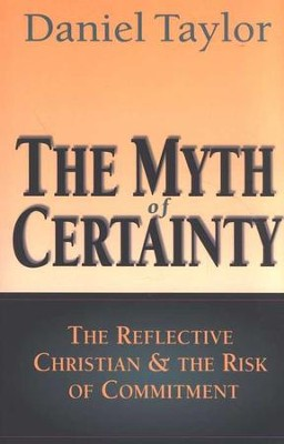 The Myth of Certainty   -     By: Daniel Taylor