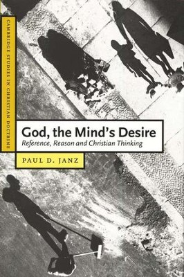 God, the Mind's Desire:  Reference, Reason and Christian Thinking  -     By: Paul D. Janz