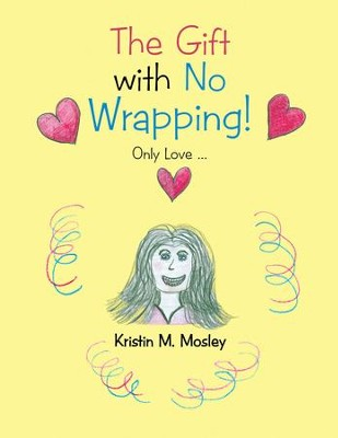 The Gift with No Wrapping!: Only Love - eBook  -     By: Kristin Mosley