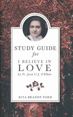I Believe in Love Study Guide  -     By: Rita Ford