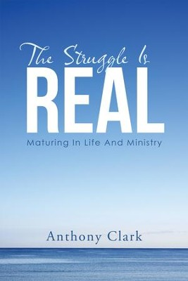 The Struggle Is Real: Maturing in Life and Ministry - eBook  -     By: Anthony Clark